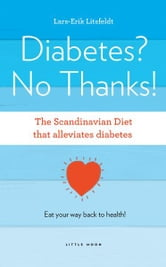 Diabetes? No Thanks - The Scandinavian Diet that alleviates diabetes ebook by Lars-Erik Litsfeldt