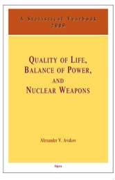 Quality of Life, Balance of Power and Nuclear Weapons (2009) - A Statistical Yearbook for Statesmen and Citizens ebook by Alexander V.  Avakov