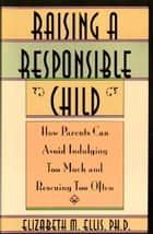 Raising a Responsible Child ebook by Elizabeth Ellis