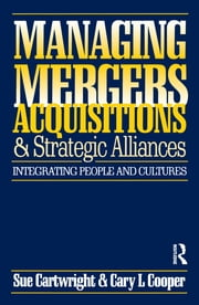 Managing Mergers Acquisitions and Strategic Alliances ebook by Sue Cartwright,Cary L. Cooper