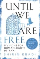 Until We Are Free - My Fight for Human Rights in Iran ebook by Shirin Ebadi