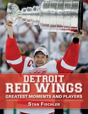 Detroit Red Wings - Greatest Moments and Players ebook by Stan Fischler