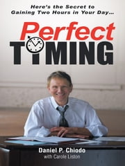 PerfectTIMING - Here's the Secret to Gaining Two Hours in Your Day... ebook by Daniel P. Chiodo