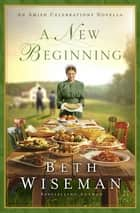 A New Beginning - An Amish Celebrations Novella 電子書籍 by Beth Wiseman