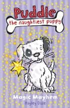 Puddle the Naughtiest Puppy: Magic Mayhem: Book 6 - Magic Mayhem: Book 6 ebook by Hayley Daze