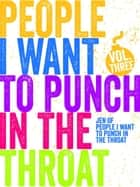 Just a FEW People I Want to Punch in the Throat (Vol #3) - People I Want to Punch in the Throat, #3 ebook by Jen Mann