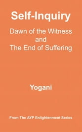 Self-Inquiry - Dawn Of The Witness And The End Of Suffering ebook by Yogani