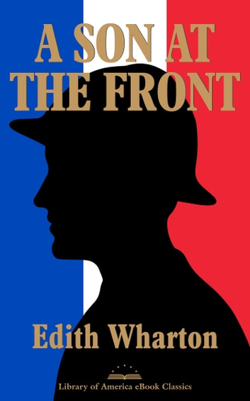 A Son at the Front - A Library of America eBook Classic eBook by Edith Wharton