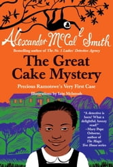 The Great Cake Mystery: Precious Ramotswe's Very First Case ebook by Alexander McCall Smith