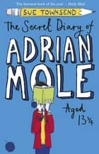 The Secret Diary of Adrian Mole Aged 13 ¾ ebook by Sue Townsend
