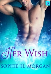 Her Wish - A Playboy Genie Romance ebook by Sophie H. Morgan