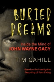 Buried Dreams - Inside the Mind of John Wayne Gacy ebook by Tim Cahill