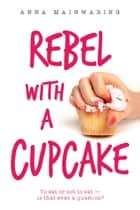 Rebel with a Cupcake ebook by Anna Mainwaring