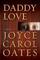 Daddy Love ebook by Joyce Carol Oates