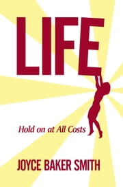 Life - Hold On At All Cost ebook by Joyce Baker Smith