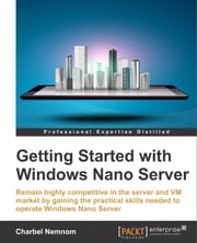 Getting Started with Windows Nano Server ebook by Charbel Nemnom
