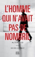 L'homme qui n'avait pas de nombril 2 - Alter ego ebook by Michel Leboeuf