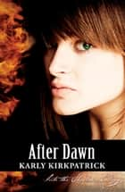 After Dawn - Book Three of the Into the Shadows Trilogy ebook by Karly Kirkpatrick