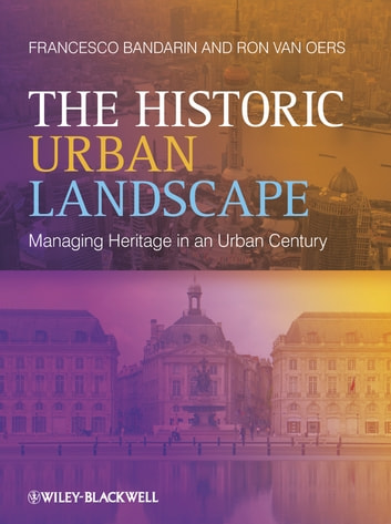 The Historic Urban Landscape - Managing Heritage in an Urban Century ebook by Francesco Bandarin,Ron van Oers