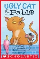 Ugly Cat & Pablo ebook by Isabel Quintero, Tom Knight