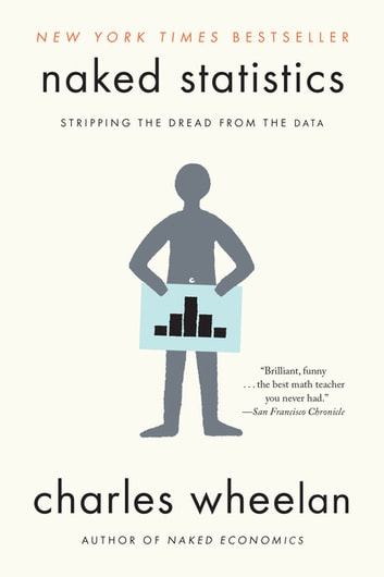 Naked Statistics: Stripping the Dread from the Data ebook by Charles Wheelan