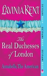 Annabelle, The American - The Real Duchesses of London ebook by Lavinia Kent