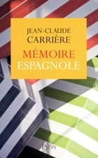 Mémoire espagnole ebook by Jean-Claude CARRIERE