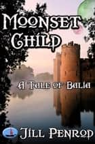 Moonset Child - Tales of Balia, #2 ebook by Jill Penrod