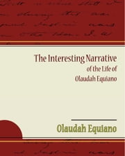 The Interesting Narrative of the Life of Olaudah Equiano ebook by Equiano, Olaudah