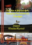Tips For A Backpacker: Enjoying The Scene On A Budget Japan (Osaka/Kyoto)