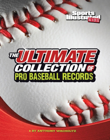 The Ultimate Collection of Pro Baseball Records ebook by Anthony Wacholtz