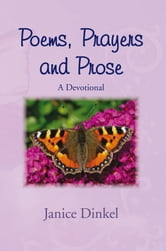 Poems, Prayers and Prose ebook by Janice Dinkel