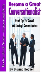 Become a Great Conversationalist - Quick Tips for Casual and Strategic Communication ebook by Dianna Booher