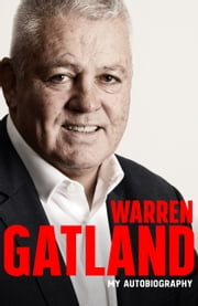 Warren Gatland: My Autobiography - The definitive story by the three-time Grand Slam-winning coach ebook by Warren Gatland