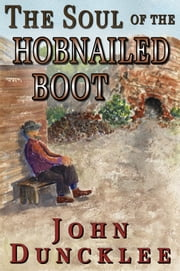 The Soul of the Hobnailed Boot ebook by John Duncklee
