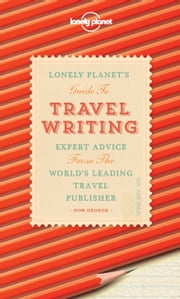 Travel Writing - Expert Advice from the World's Leading Travel Publisher ebook by Lonely Planet