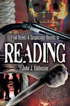 Foul Deeds and Suspicious Deaths in Reading ebook by John J Eddleston