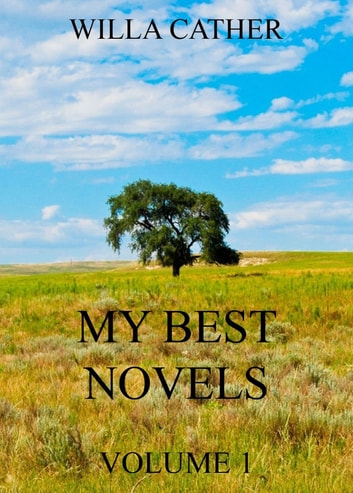 My Best Novels, Volume 1 ebook by Willa Cather