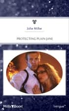 Protecting Plain Jane 電子書 by Julie Miller