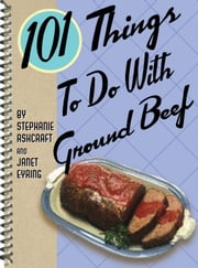 101 Things to Do with Ground Beef ebook by Stephanie Ashcraft