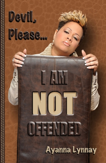 Devil Please I am NOT Offended. ebook by Ayanna Lynnay