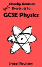 GCSE Physics Revision - Cheeky Revision Shortcuts ebook by Scool Revision