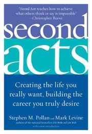 Second Acts - Creating the Life You Really Want, Building the Career You Truly Desire ebook by Stephen M. Pollan,Mark Levine