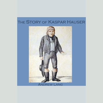 Story of Kaspar Hauser, The audiobook by Andrew Lang