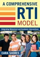 A Comprehensive RTI Model - Integrating Behavioral and Academic Interventions ebook by Cara F. Shores