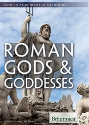 Roman Gods & Goddesses ebook by Britannica Educational Publishing,William White and Nicholas Croce