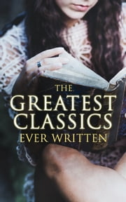 The Greatest Classics Ever Written - 120+ Beloved Books From All Over the World: The Poison Tree, Les Misérables, Hamlet, Jane Eyre, Ulysses, Huck Finn, Walden, War and Peace, Art of War, Siddhartha, Faust, Don Quixote, Arabian Nights, Bushido… ebook by Herman Hesse, Marcel Proust, Leo Tolstoy,...