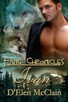 Fang Chronicles: Ivan ebook by D'Elen McClain