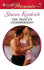 The Prince's Chambermaid - A Contemporary Royal Romance ebook by Sharon Kendrick