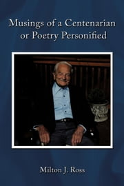 Musings of a Centenarian or Poetry Personified ebook by Ross, Milton J.